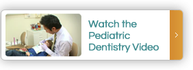 Watch the Pediatric Dentistry Video